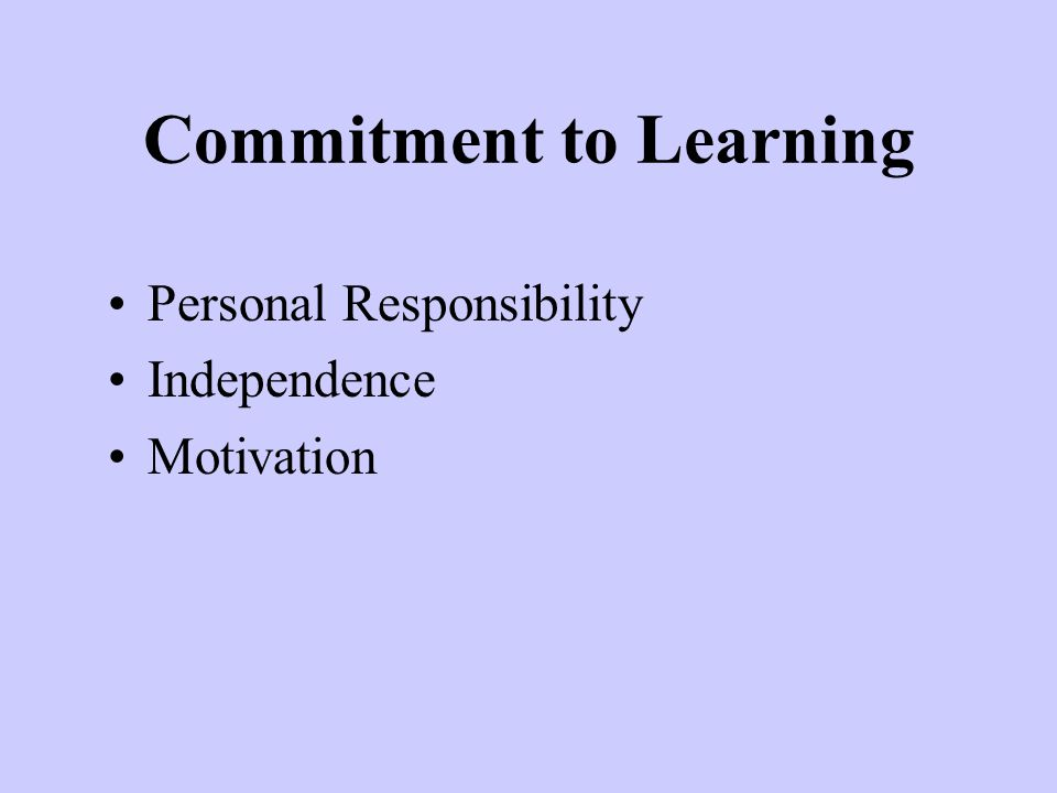 Commitment to Learning Personal Responsibility Independence Motivation