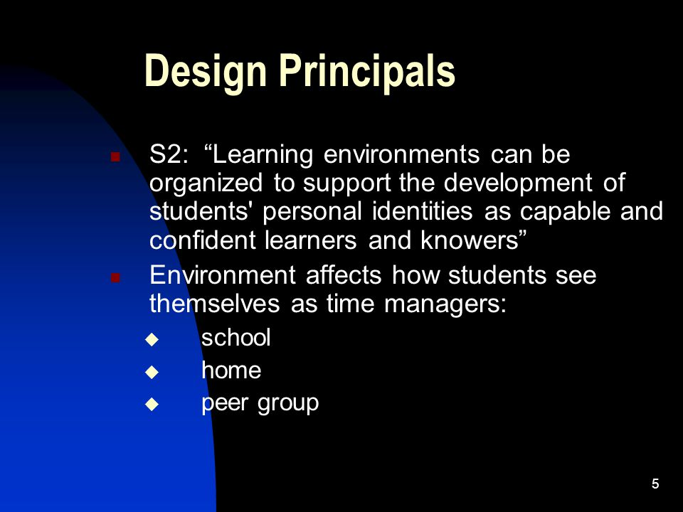 "5 Design Principals S2: ""Learning environments can be organized to support the development of students' personal identities as capable and confident l"