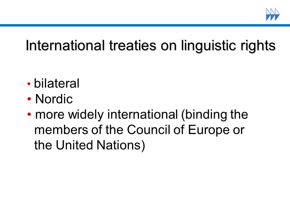 International treaties on linguistic rights bilateral Nordic more widely international (binding the members of the Council of Europe or the United Nations)
