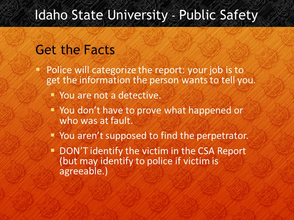 Get the Facts  Police will categorize the report: your job is to get the information the person wants to tell you.