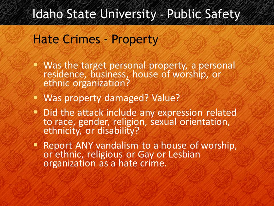 Hate Crimes - Property  Was the target personal property, a personal residence, business, house of worship, or ethnic organization.