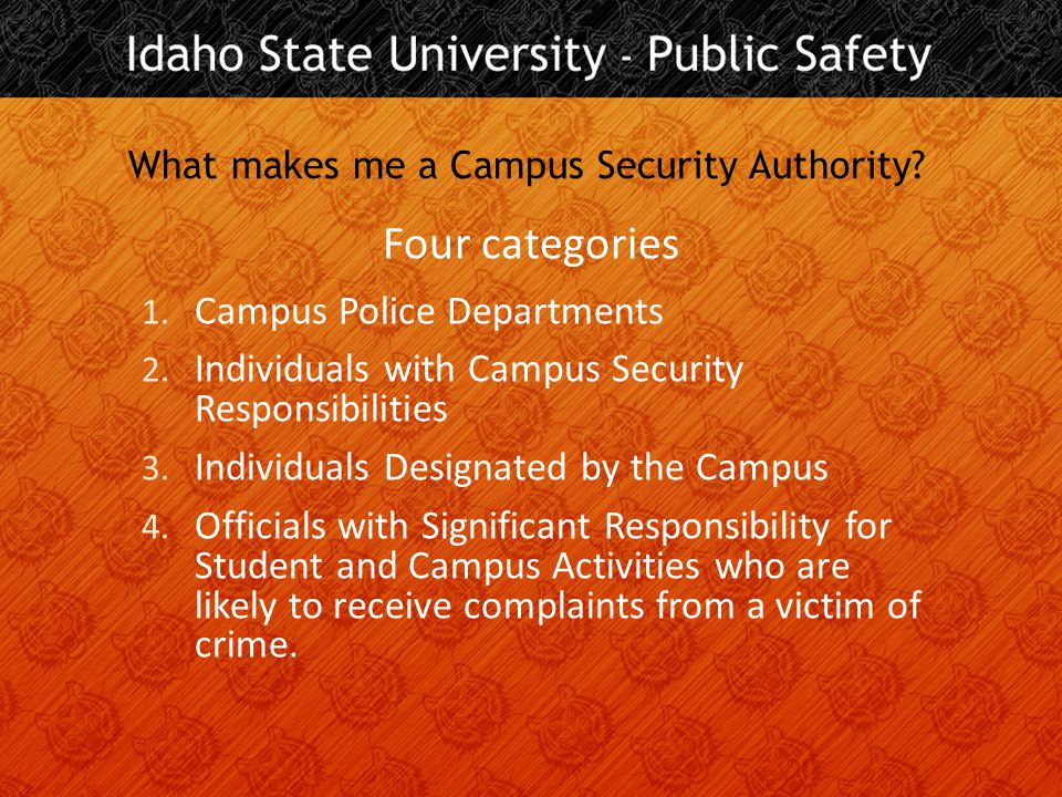 Responsible for campus security Category 1: Campus Police Departments  All Officers of ISU PUBLIC SAFETY  All contracted Security Guards employed by Idaho State University