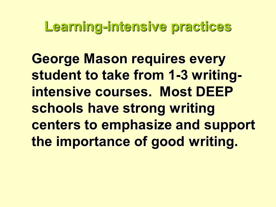 Learning-intensive practices George Mason requires every student to take from 1-3 writing- intensive courses.