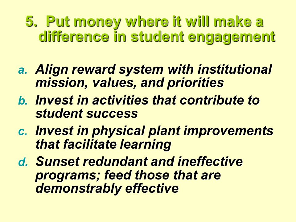 5. Put money where it will make a difference in student engagement a.