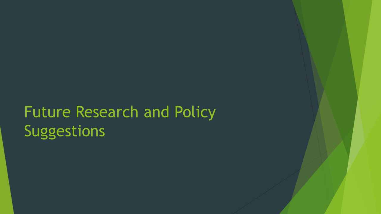 Future Research and Policy Suggestions
