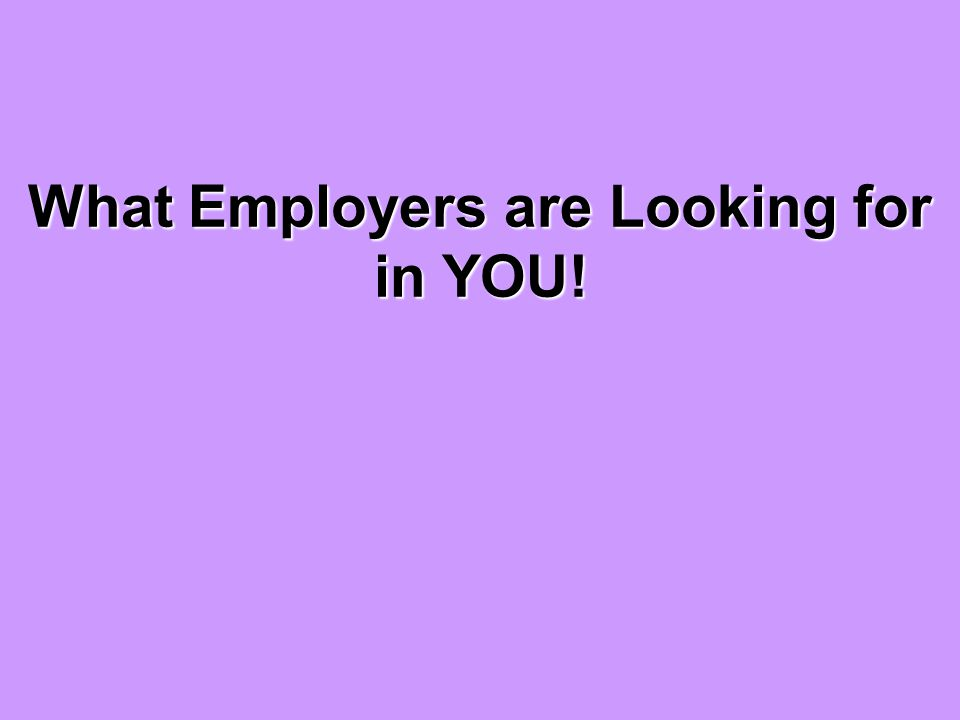 What Employers are Looking for in YOU!