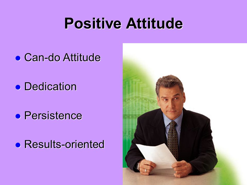 Positive Attitude Can-do Attitude Can-do Attitude Dedication Dedication Persistence Persistence Results-oriented Results-oriented