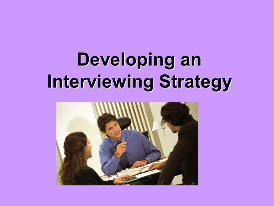 Developing an Interviewing Strategy
