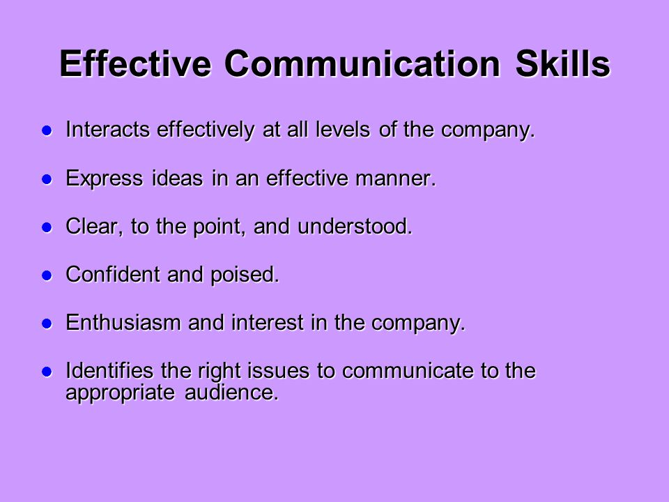 Effective Communication Skills Interacts effectively at all levels of the company.
