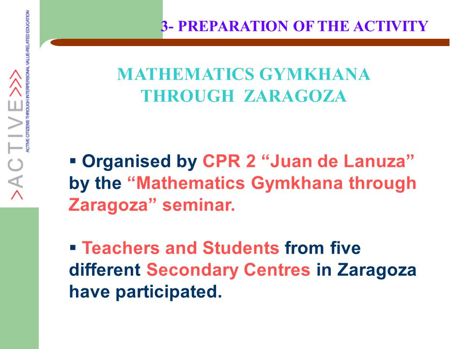 "MATHEMATICS GYMKHANA THROUGH ZARAGOZA  Organised by CPR 2 ""Juan de Lanuza"" by the ""Mathematics Gymkhana through Zaragoza"" seminar.  Teachers and Stu"