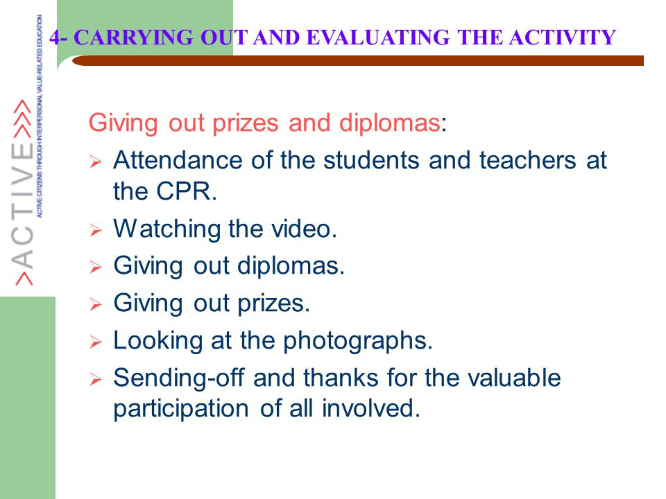 Giving out prizes and diplomas:  Attendance of the students and teachers at the CPR.  Watching the video.  Giving out diplomas.  Giving out prizes