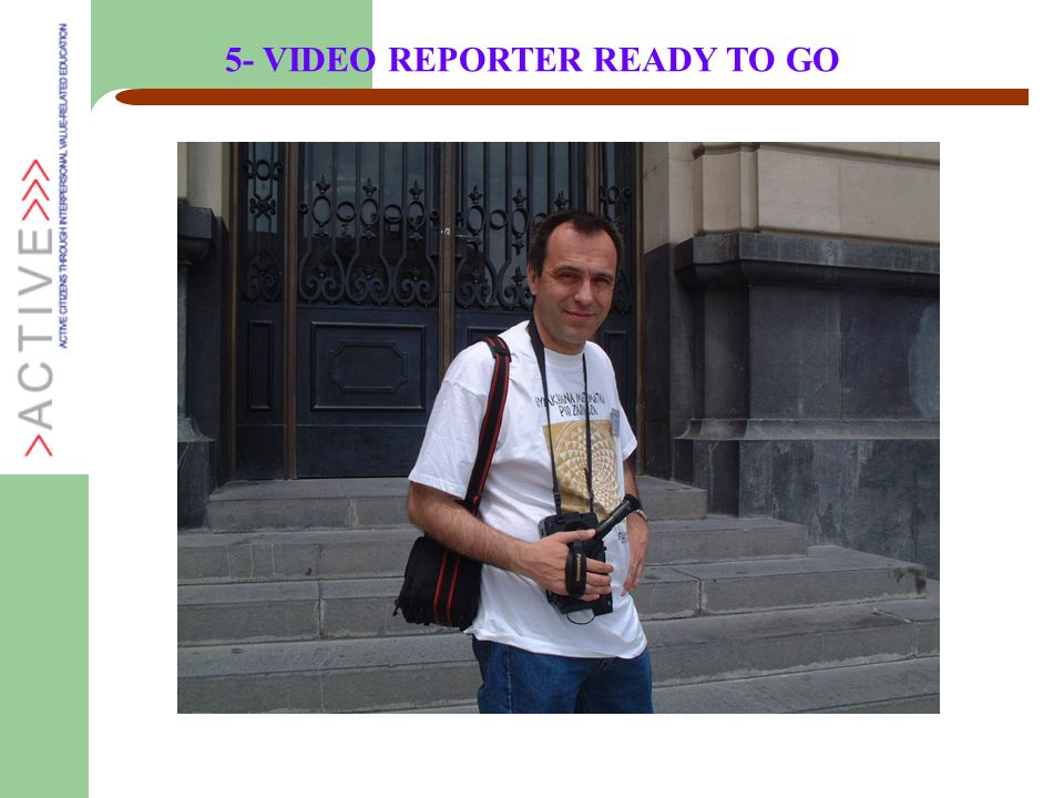 5- VIDEO REPORTER READY TO GO