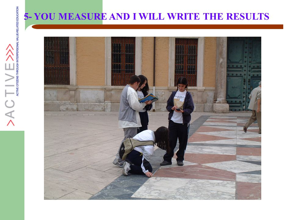 5- YOU MEASURE AND I WILL WRITE THE RESULTS