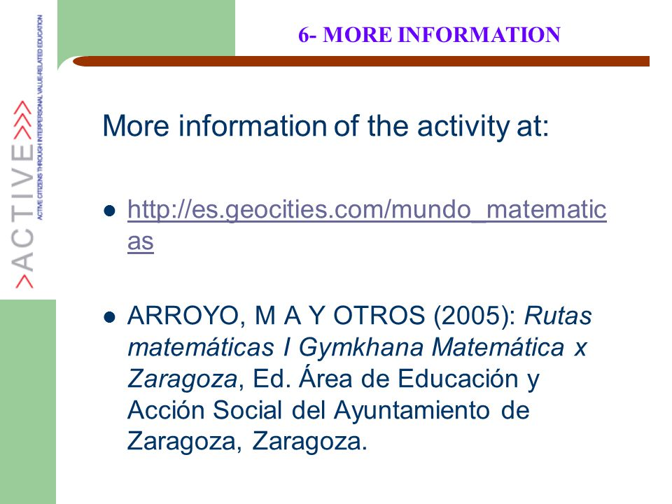 More information of the activity at: http://es.geocities.com/mundo_matematic as http://es.geocities.com/mundo_matematic as ARROYO, M A Y OTROS (2005):