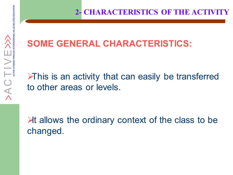 SOME GENERAL CHARACTERISTICS:  This is an activity that can easily be transferred to other areas or levels.  It allows the ordinary context of the c