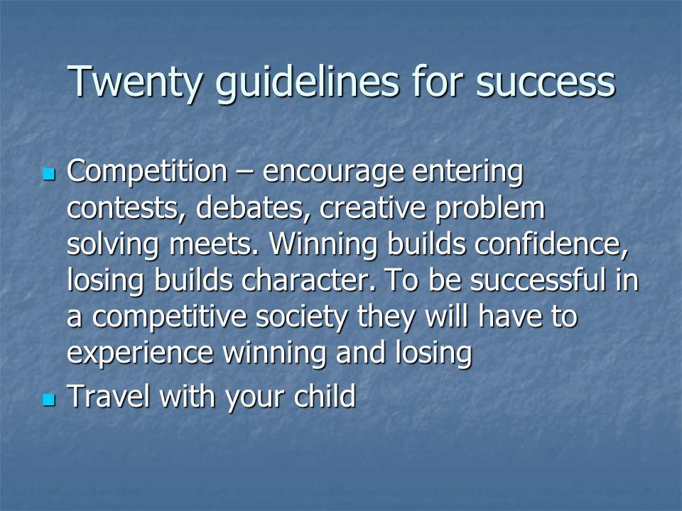 Twenty guidelines for success Competition – encourage entering contests, debates, creative problem solving meets.
