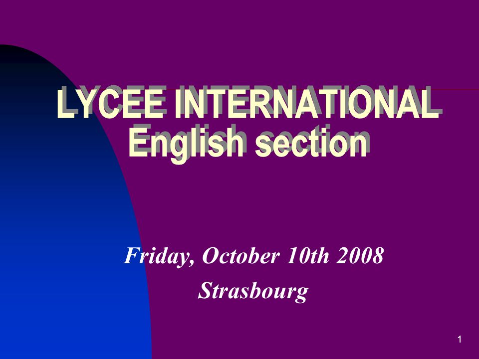 1 LYCEE INTERNATIONAL English section Friday, October 10th 2008 Strasbourg