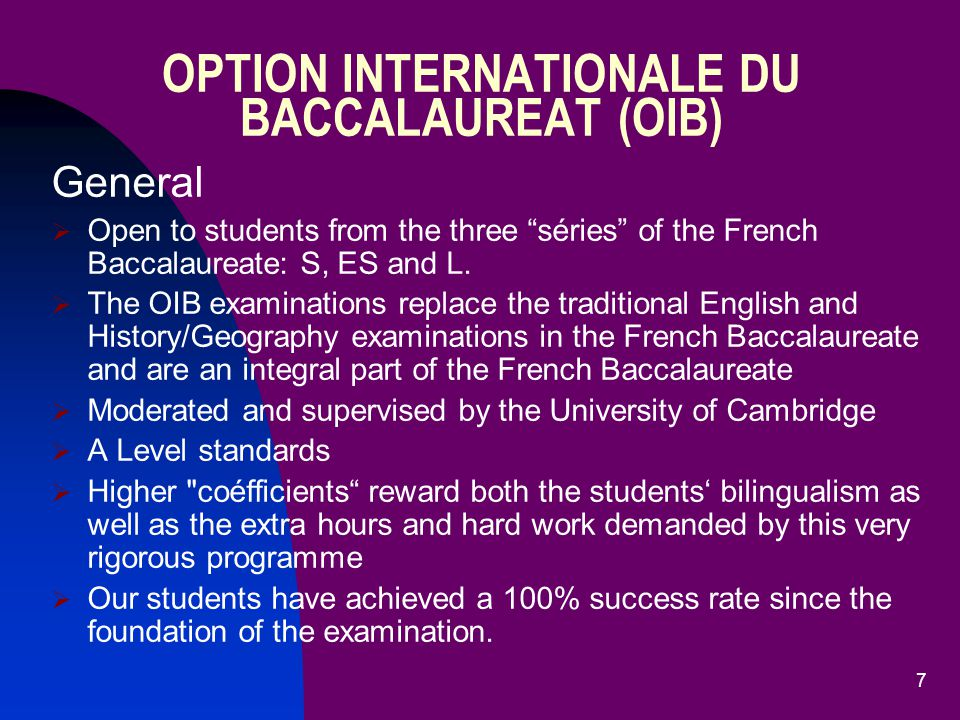 7 General  Open to students from the three séries of the French Baccalaureate: S, ES and L.