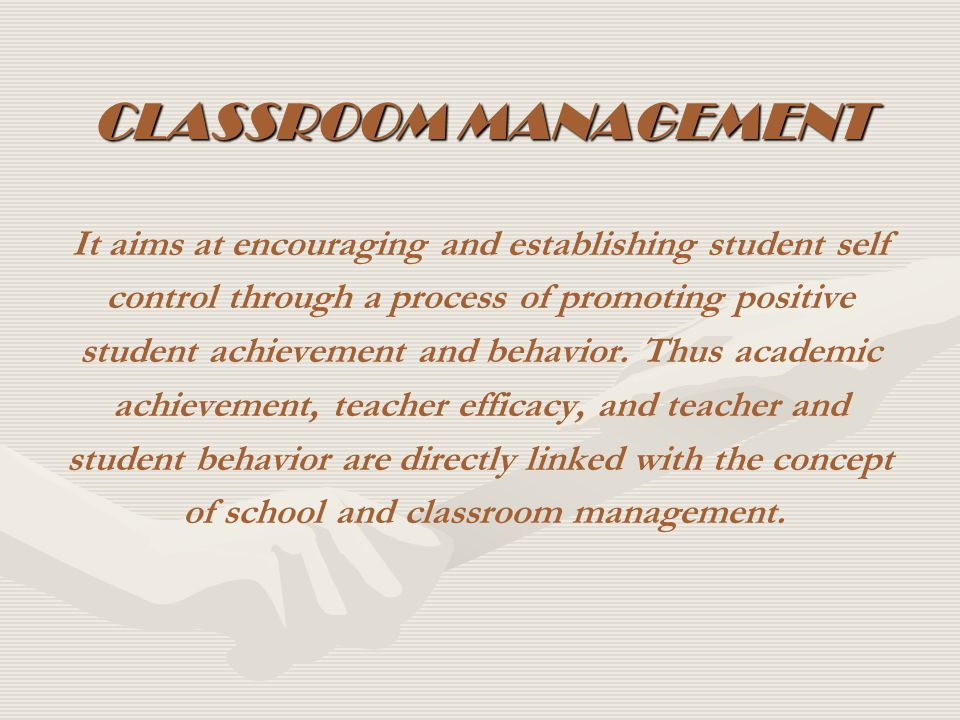 Classroom management focuses on three major components :conduct management: attempts to address and resolve discipline problems in the classroom.