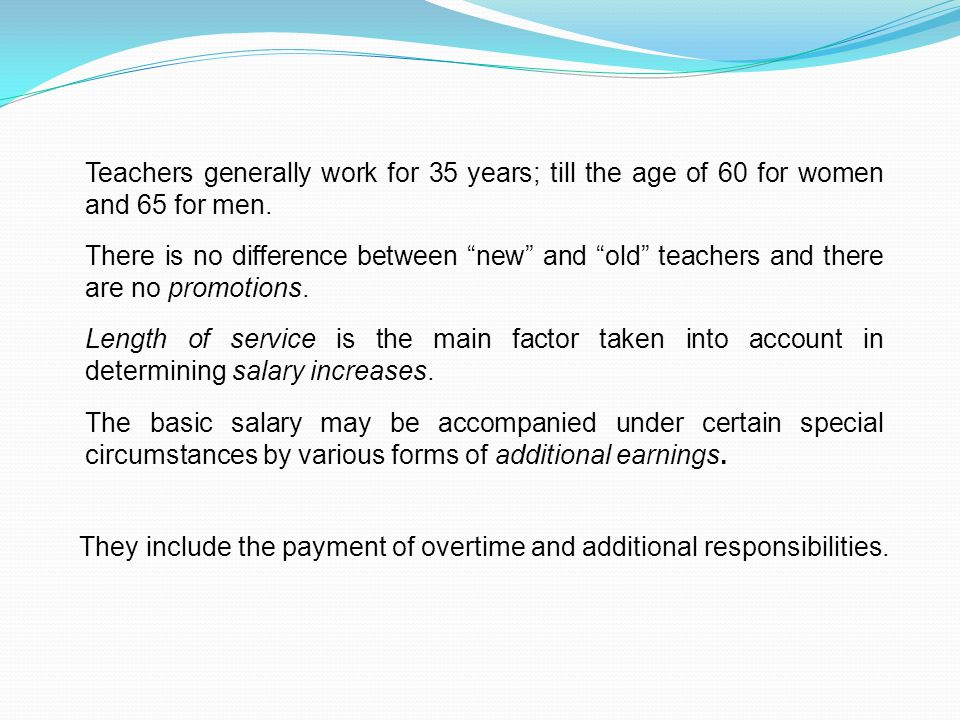 """Teachers generally work for 35 years; till the age of 60 for women and 65 for men. There is no difference between """"new"""" and """"old"""" teachers and there a"""