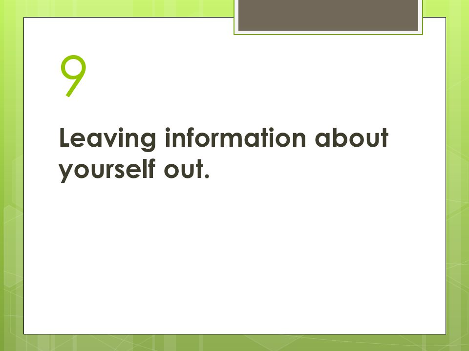 9 Leaving information about yourself out.