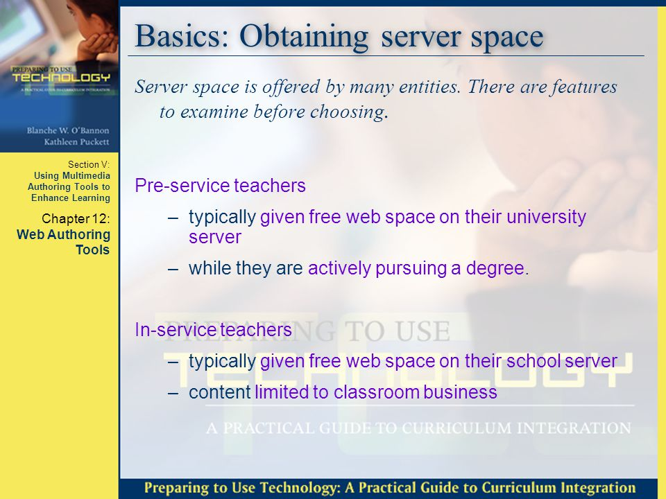 Section V: Using Multimedia Authoring Tools to Enhance Learning Chapter 12: Web Authoring Tools Basics: Obtaining server space Server space is offered