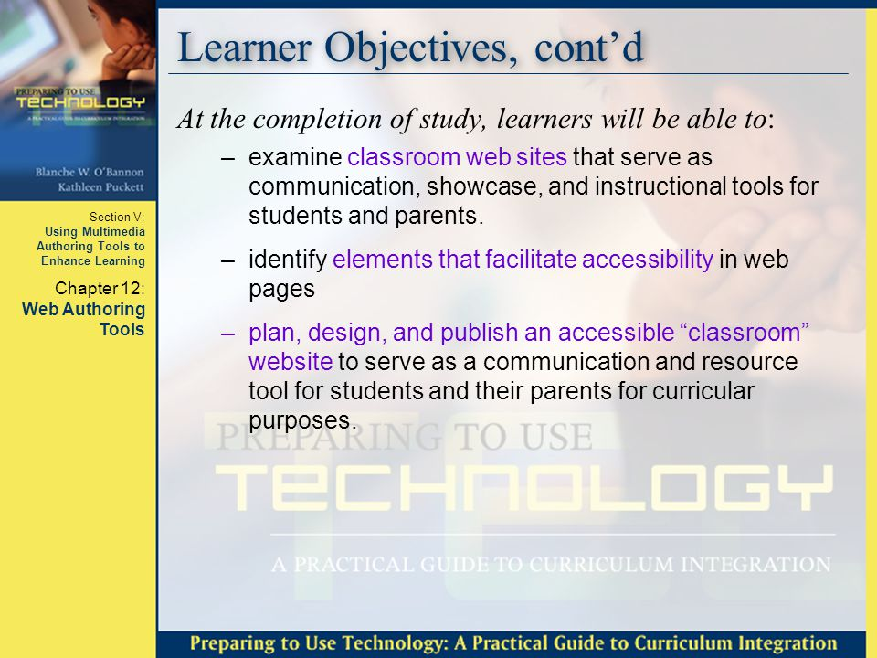 Section V: Using Multimedia Authoring Tools to Enhance Learning Chapter 12: Web Authoring Tools Learner Objectives, cont'd At the completion of study,