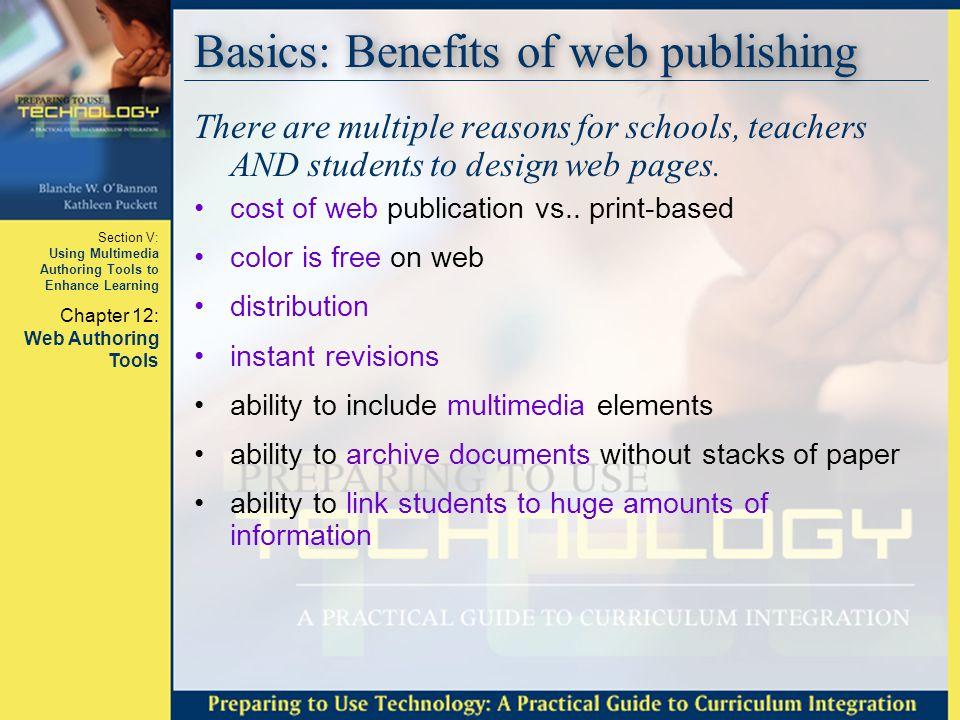 Section V: Using Multimedia Authoring Tools to Enhance Learning Chapter 12: Web Authoring Tools Basics: Benefits of web publishing There are multiple