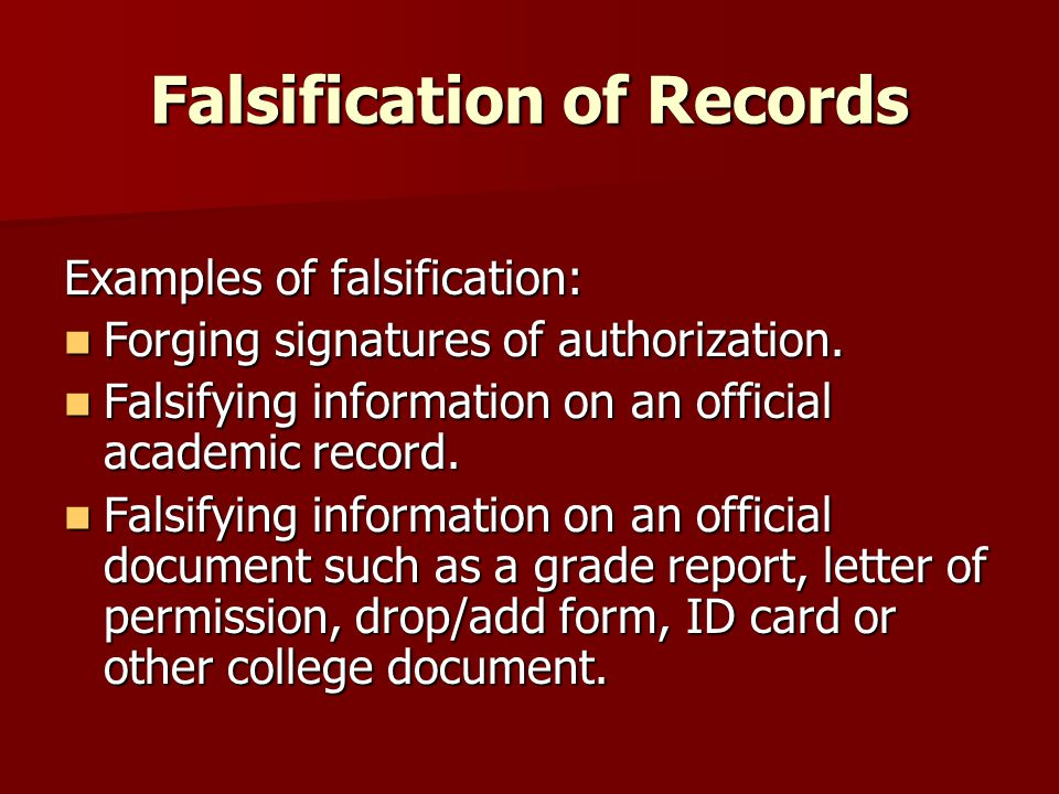 Falsification of Records Examples of falsification: Forging signatures of authorization.