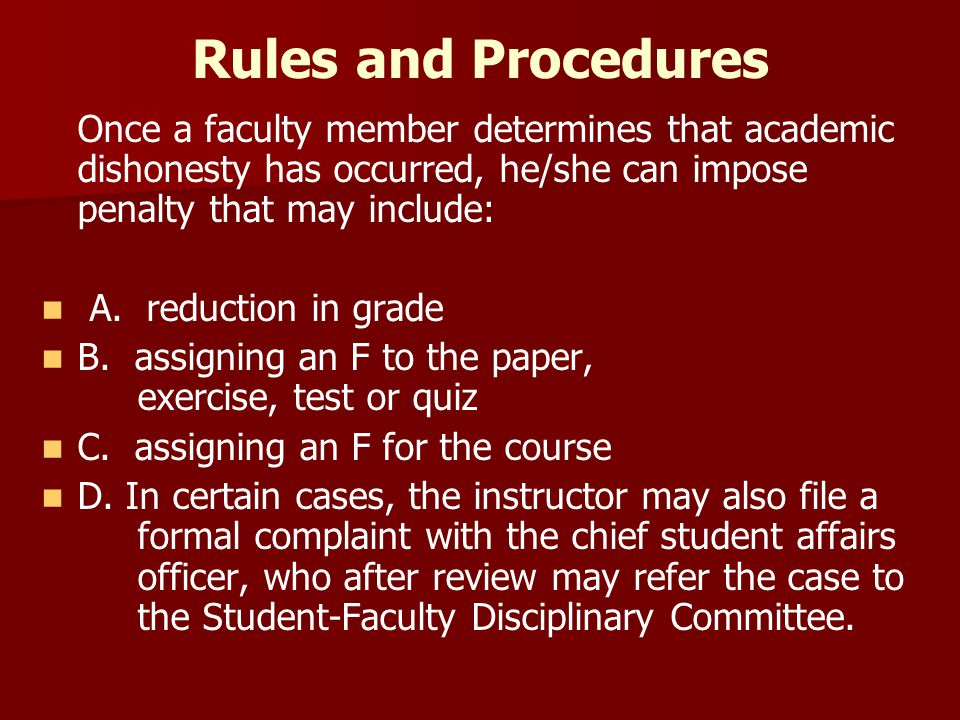 Rules and Procedures Once a faculty member determines that academic dishonesty has occurred, he/she can impose penalty that may include: A.