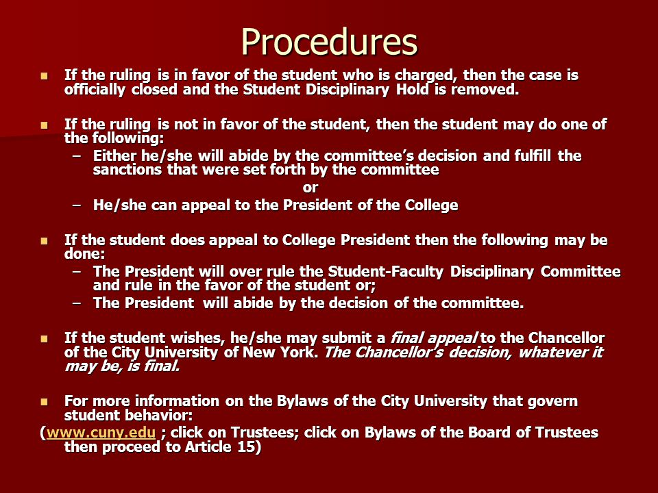 Procedures If the ruling is in favor of the student who is charged, then the case is officially closed and the Student Disciplinary Hold is removed. I