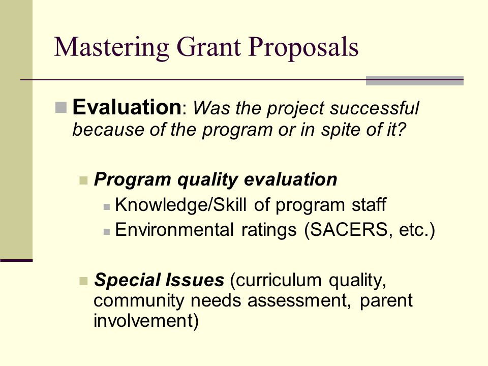 Mastering Grant Proposals Evaluation : Was the project successful because of the program or in spite of it.