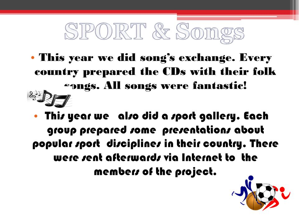 This year we did song's exchange. Every country prepared the CDs with their folk songs.