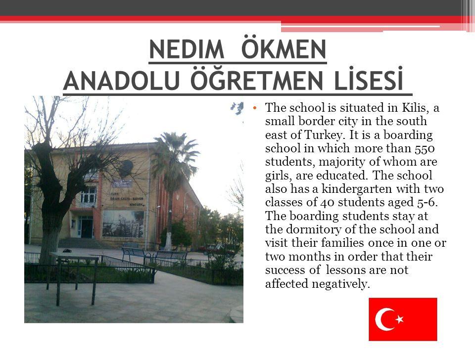 NEDIM ÖKMEN ANADOLU ÖĞRETMEN LİSESİ The school is situated in Kilis, a small border city in the south east of Turkey.