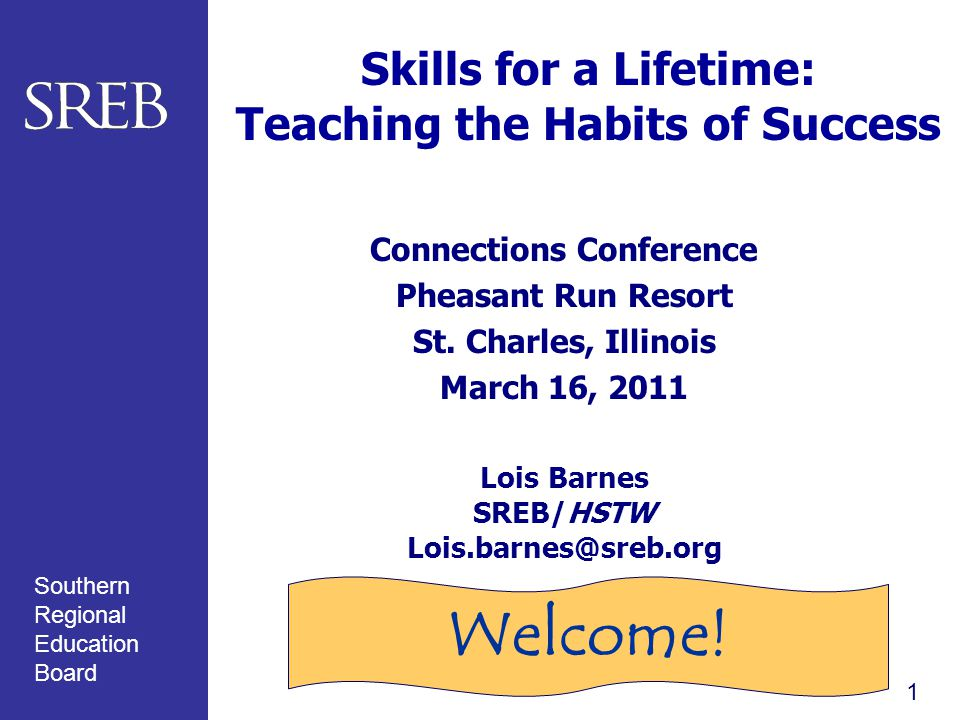 Southern Regional Education Board Skills for a Lifetime: Teaching the Habits of Success Connections Conference Pheasant Run Resort St.