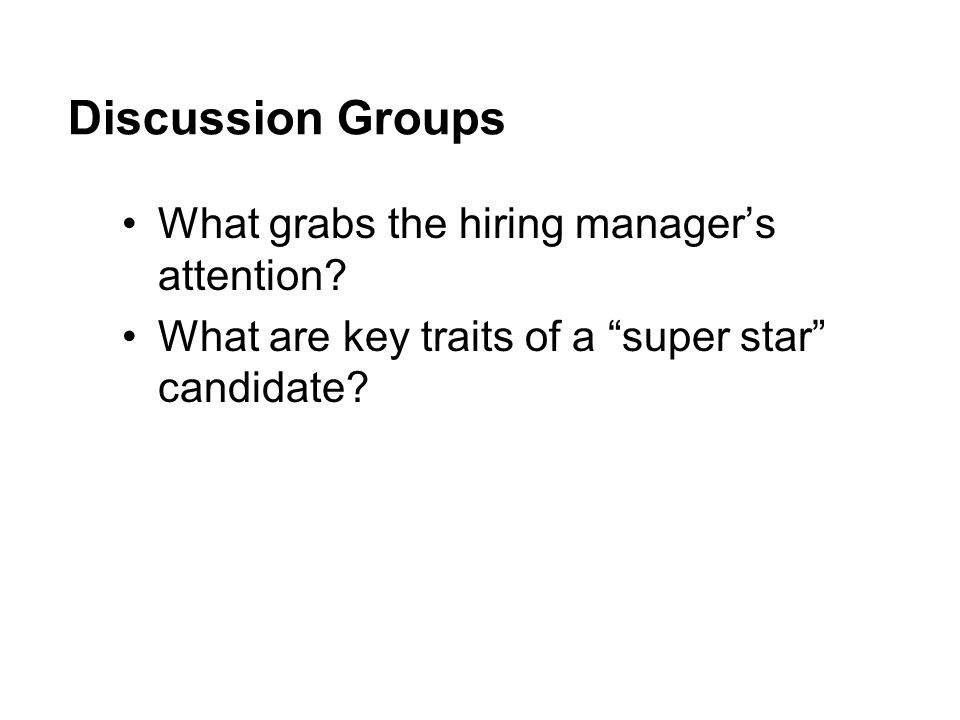 Discussion Groups What grabs the hiring manager's attention.