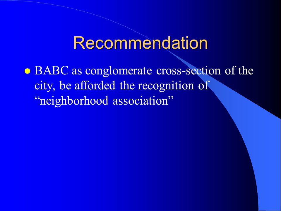 "Recommendation l BABC as conglomerate cross-section of the city, be afforded the recognition of ""neighborhood association"""