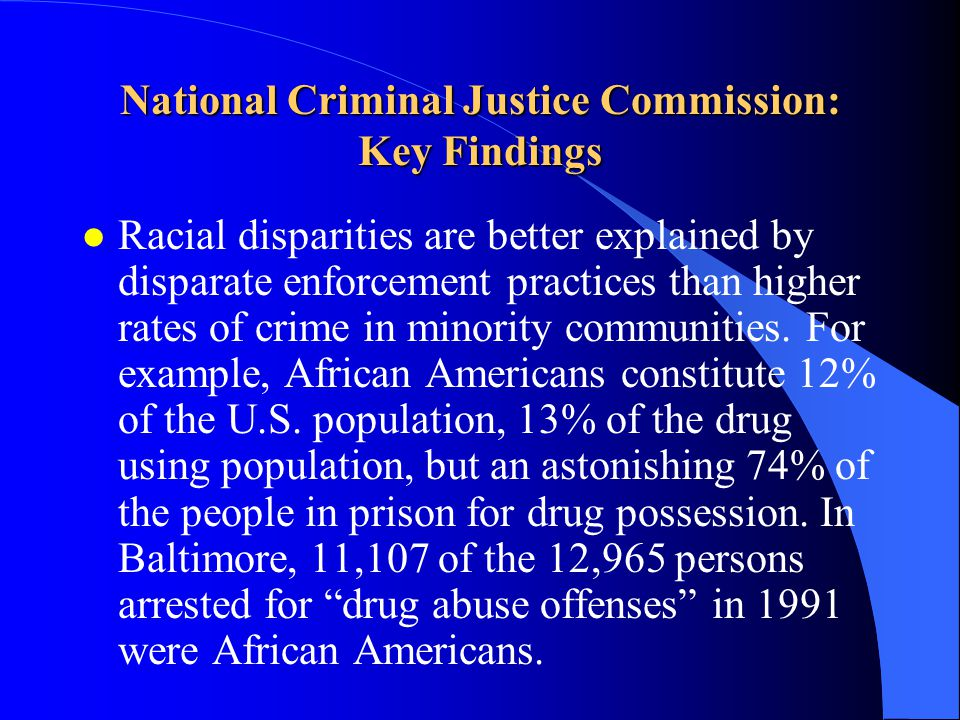 National Criminal Justice Commission: Key Findings l Racial disparities are better explained by disparate enforcement practices than higher rates of c