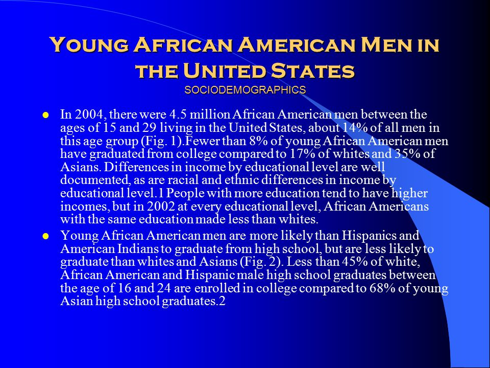 Young African American Men in the United States SOCIODEMOGRAPHICS l In 2004, there were 4.5 million African American men between the ages of 15 and 29