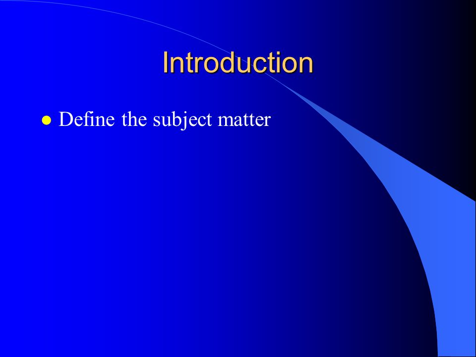 Introduction l Define the subject matter