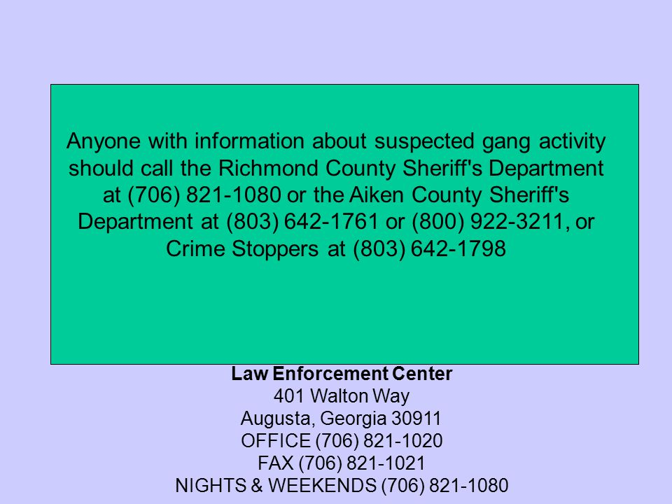 Anyone with information about suspected gang activity should call the Richmond County Sheriff's Department at (706) 821-1080 or the Aiken County Sheri