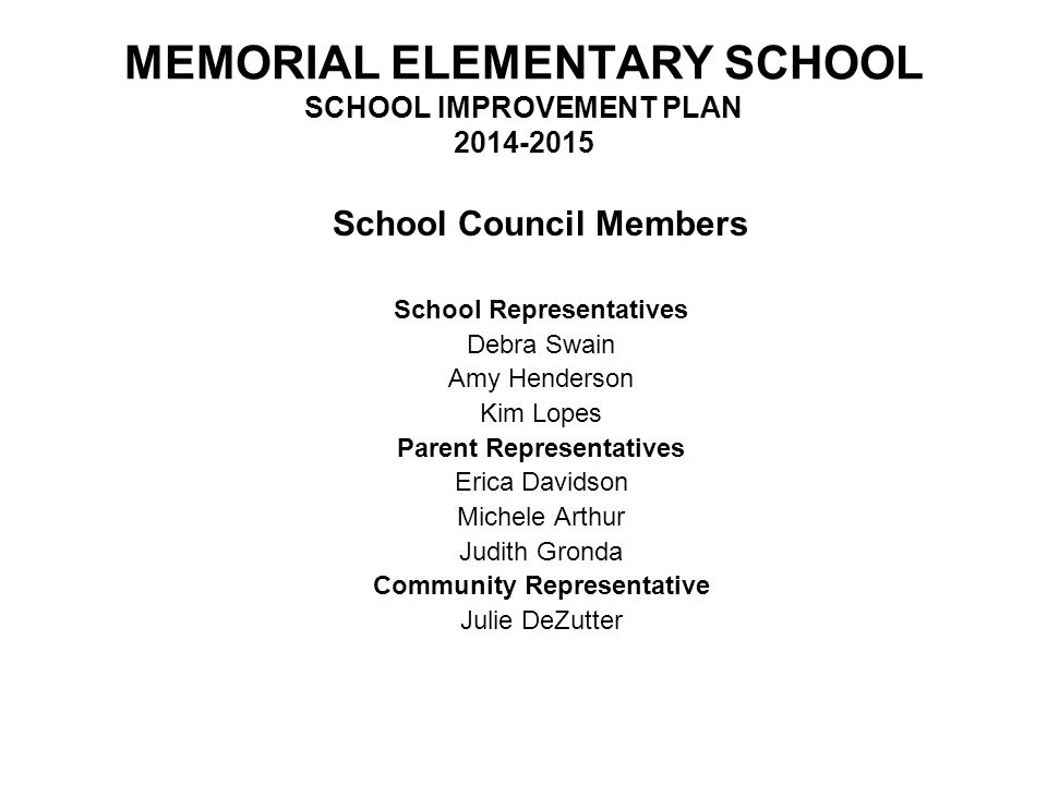 MEMORIAL ELEMENTARY SCHOOL SCHOOL IMPROVEMENT PLAN 2014-2015 Introduction In accordance with the Education Reform Act of 1993, the Memorial School Council is established each fall.