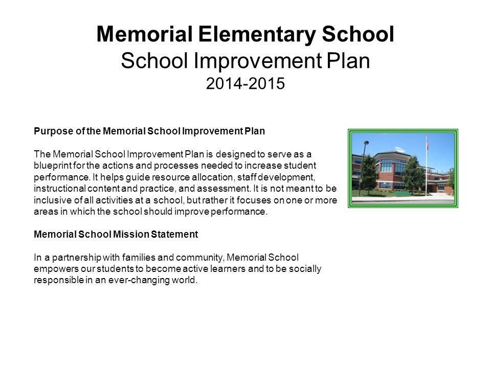 MEMORIAL ELEMENTARY SCHOOL SCHOOL IMPROVEMENT PLAN 2014-2015 School Goals for 2014-2015 Goal 1: By June 2015, every grade level will develop and implement a minimum of two hands-on, inquiry based STEM learning opportunities for their students.