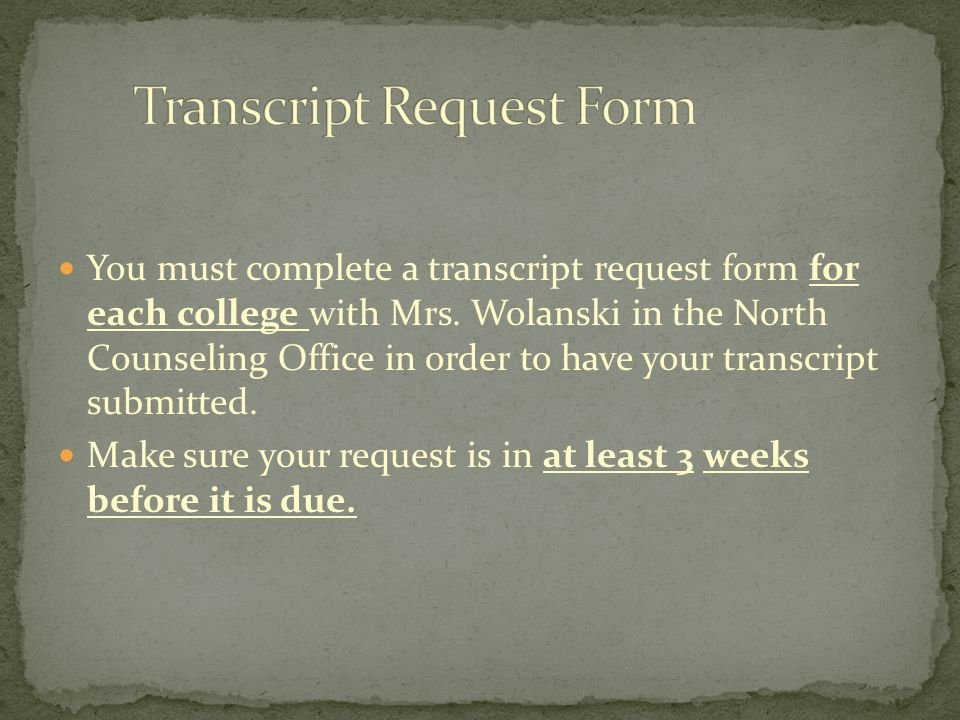 You must complete a transcript request form for each college with Mrs.
