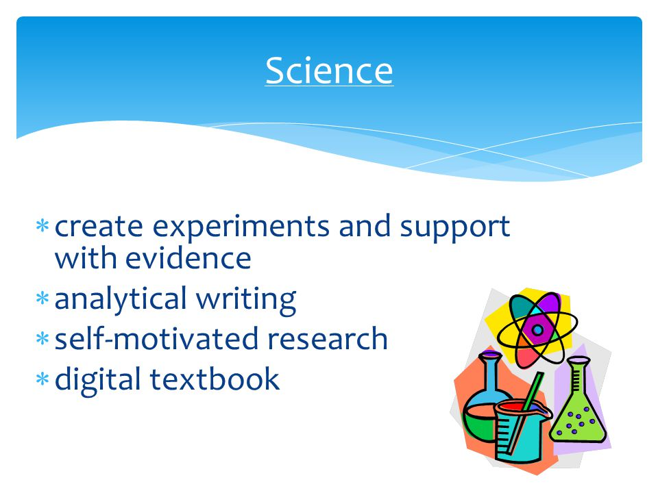  create experiments and support with evidence  analytical writing  self-motivated research  digital textbook Science