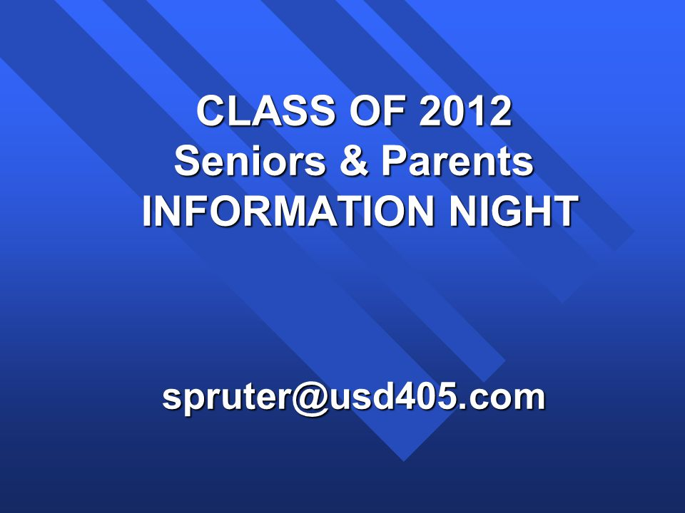 CLASS OF 2012 Seniors & Parents INFORMATION NIGHT INFORMATION NIGHTspruter@usd405.com