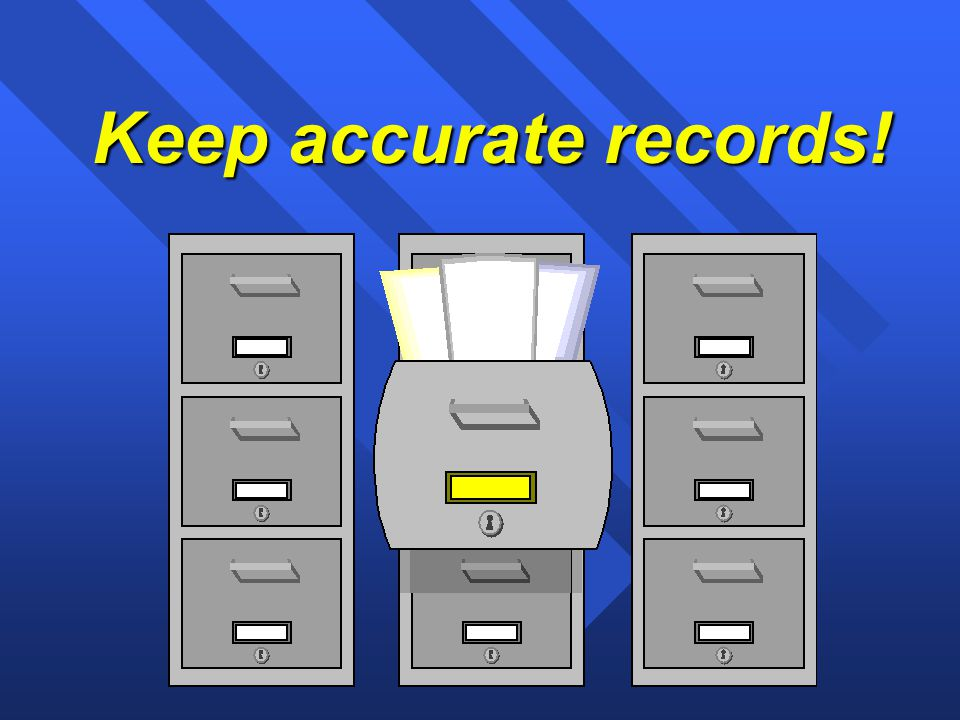 Keep accurate records!