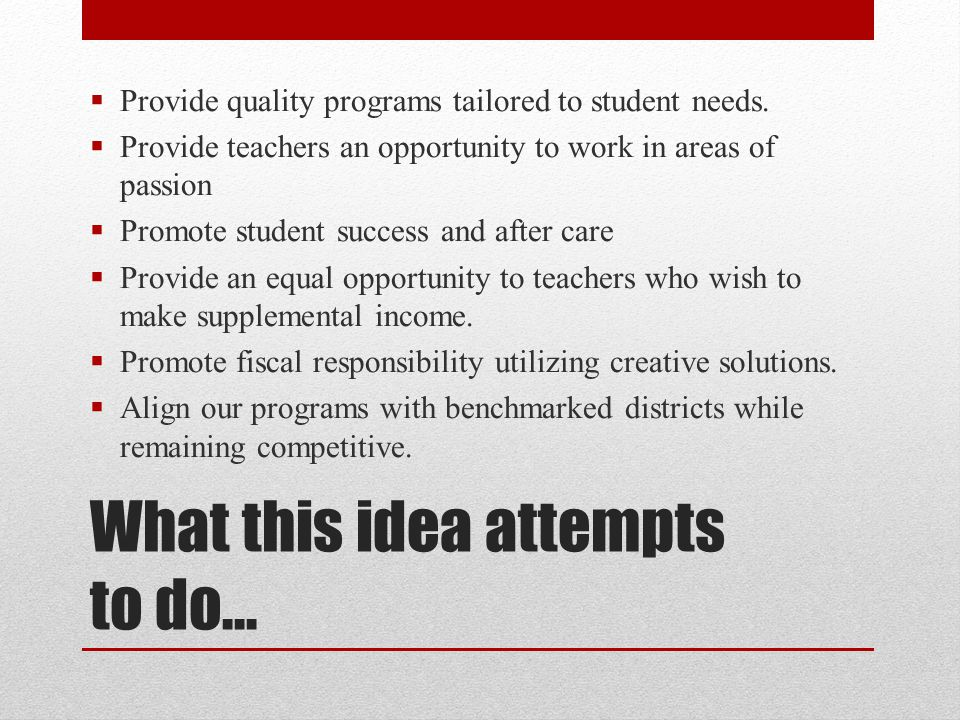 What this idea attempts to do…  Provide quality programs tailored to student needs.