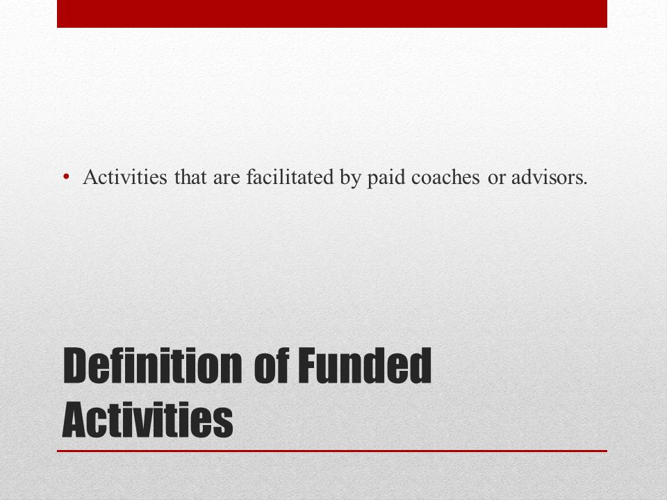 Definition of Funded Activities Activities that are facilitated by paid coaches or advisors.