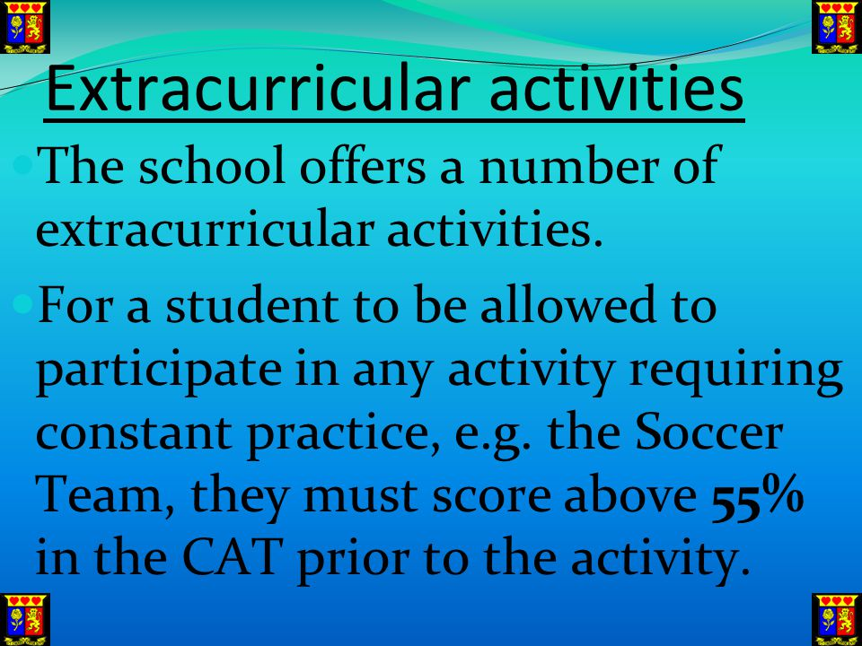 Extracurricular activities The school offers a number of extracurricular activities.